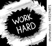 work hard. calligraphic... | Shutterstock .eps vector #443196871