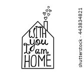 with you i am home lettering.... | Shutterstock .eps vector #443834821