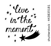 live in the moment.... | Shutterstock .eps vector #443835181