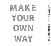 make your own way  inspiration... | Shutterstock .eps vector #444312304