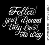 follow your dreams  they know... | Shutterstock .eps vector #444341014