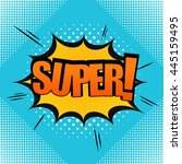 pop art comic bubble super text.... | Shutterstock .eps vector #445159495