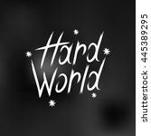 hand drawn lettering hard world | Shutterstock .eps vector #445389295