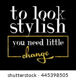 to look stylish you need little ...   Shutterstock .eps vector #445398505