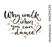 why walk when you can dance.... | Shutterstock .eps vector #446354155