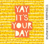 yay  it s your day  vector... | Shutterstock .eps vector #448943611