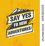 Say Yes To New Adventure. Inspiring Creative Outdoor Motivation Quote. Vector Typography Banner Design Concept On Grunge Background | Shutterstock vector #449283205