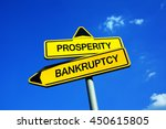 Small photo of Prosperity or Bankruptcy - Traffic sign with two options - question of reform and austerity to gain profit and prevent failure of economy, inflation, recession or depression, indebtedness