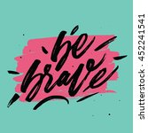 be brave. inspirational and... | Shutterstock .eps vector #452241541