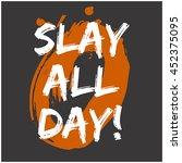 slay all day  brush lettering... | Shutterstock .eps vector #452375095