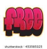 graffiti. free word. street art ... | Shutterstock .eps vector #453585325