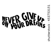 never give up on your dreams... | Shutterstock .eps vector #453753151