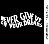 never give up on your dreams... | Shutterstock .eps vector #453753157
