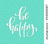 be happy quote lettering.... | Shutterstock .eps vector #454000087