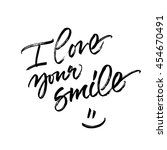 i love your smile. handwritten... | Shutterstock .eps vector #454670491