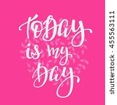 today is my day quote lettering.... | Shutterstock .eps vector #455563111