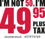 i'm not 50  i'm 49.95 plus tax  ... | Shutterstock .eps vector #457974769