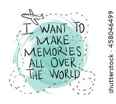 i want to make memories all... | Shutterstock .eps vector #458046499
