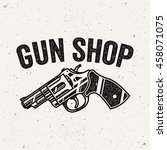 gun shop logo. revolver sign.... | Shutterstock .eps vector #458071075