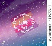 i love you  love calligraphic... | Shutterstock .eps vector #458077144
