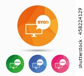 byod sign icon. bring your own... | Shutterstock .eps vector #458224129