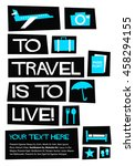 to travel is to live   flat... | Shutterstock .eps vector #458294155