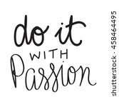 do it with passion card. hand... | Shutterstock .eps vector #458464495