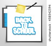 notepad with back to school... | Shutterstock .eps vector #458542594