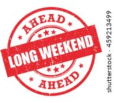 long weekend ahead rubber stamp ... | Shutterstock .eps vector #459213499