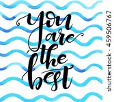 you are the best  hand drawn... | Shutterstock .eps vector #459506767