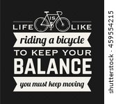 life is like riding a bicycle... | Shutterstock .eps vector #459554215
