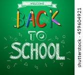 back to school background.... | Shutterstock .eps vector #459604921