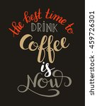 the best time to drink coffee... | Shutterstock . vector #459726301