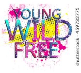 young  wild  free . typography... | Shutterstock .eps vector #459732775