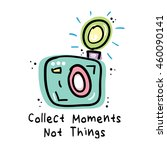 collect moments not things  ... | Shutterstock .eps vector #460090141