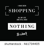 i have been shopping all my... | Shutterstock .eps vector #461734405