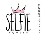 selfie queen   t shirt graphics ... | Shutterstock .eps vector #462323899