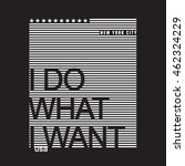 i do what i want typography  t... | Shutterstock .eps vector #462324229