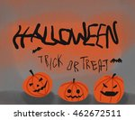 happy halloween trick or treat... | Shutterstock . vector #462672511