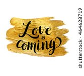 love is coming. metallic foil... | Shutterstock .eps vector #464628719