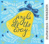 jingle all the way calligraphic ... | Shutterstock .eps vector #464663654