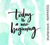 today is a new beginning.... | Shutterstock .eps vector #464945531