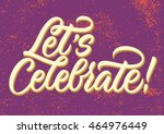 let's celebrate  handwritten... | Shutterstock .eps vector #464976449