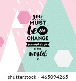 you must be the change you wish ... | Shutterstock .eps vector #465094265