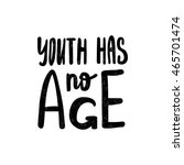 youth has no age. black  white... | Shutterstock .eps vector #465701474