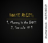 house rules  mommy is the boss  ... | Shutterstock .eps vector #465928019