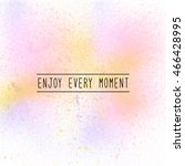 enjoy every moment.... | Shutterstock . vector #466428995