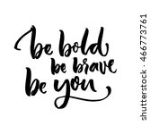 be bold  be brave  be you.... | Shutterstock .eps vector #466773761