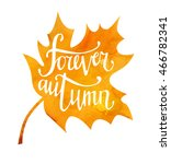 Vector illustration of maple leaf with hand written phrase Forever autumn. Hand written slogan on bright watercolor texture isolated on white background for your poster, placard, card or flyer design.