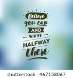 believe you can and you are... | Shutterstock .eps vector #467158067